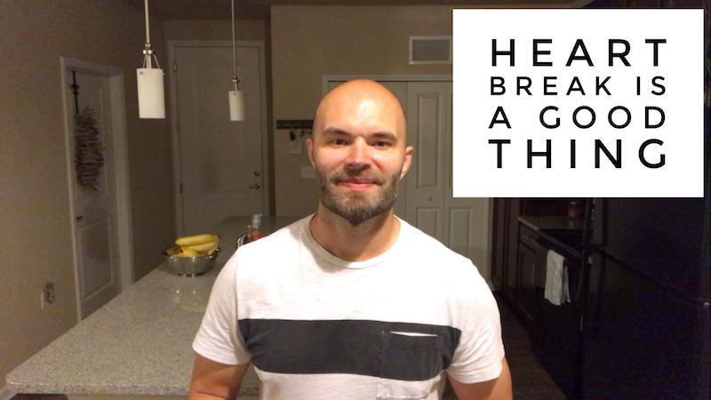 Heart Break Is A Good Thing